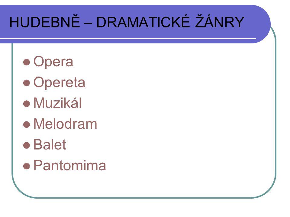 HUDEBNĚ – DRAMATICKÉ ŽÁNRY Opera Opereta Muzikál Melodram Balet Pantomima