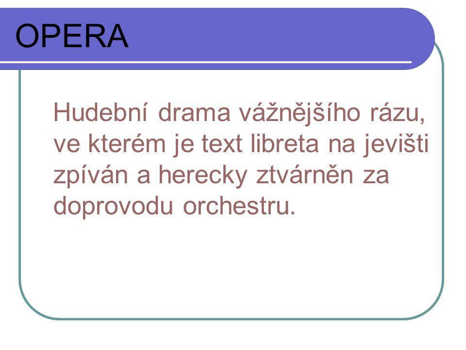 OPERETA Hudební drama lehčího rázu, v němž se střídá mluvené slovo se zpěvem kratších písní.