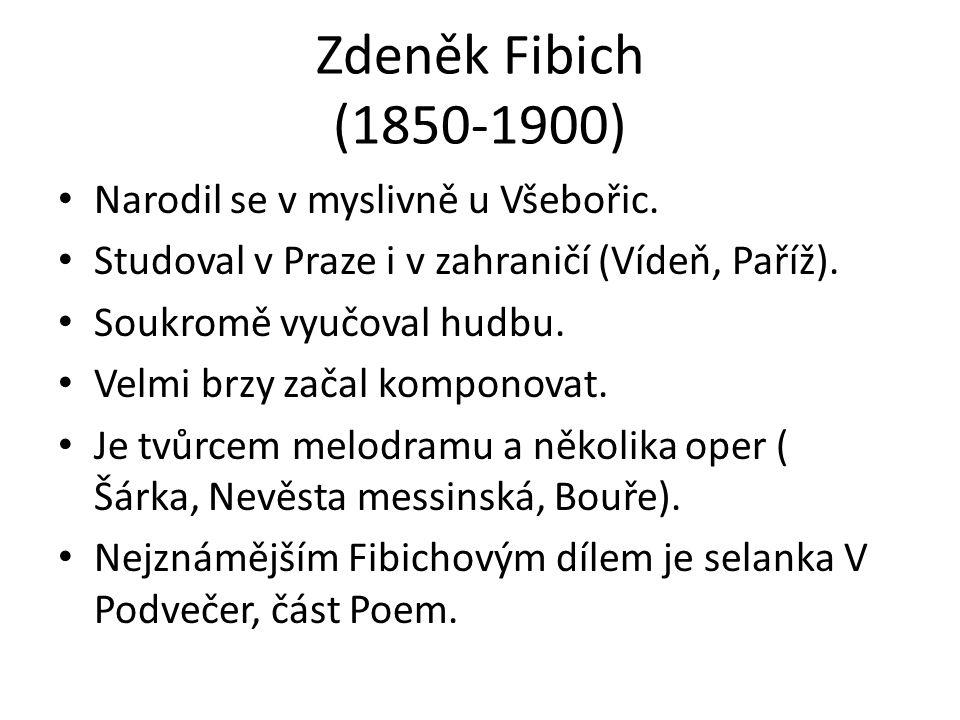 Zdeněk Fibich (1850-1900) Narodil se v myslivně u Všebořic. Studoval v Praze i v zahraničí (Vídeň, Paříž). Soukromě vyučoval hudbu. Velmi brzy začal k
