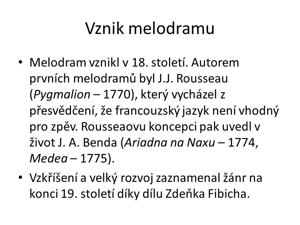 Vznik melodramu Melodram vznikl v 18. století. Autorem prvních melodramů byl J.J. Rousseau (Pygmalion – 1770), který vycházel z přesvědčení, že franco