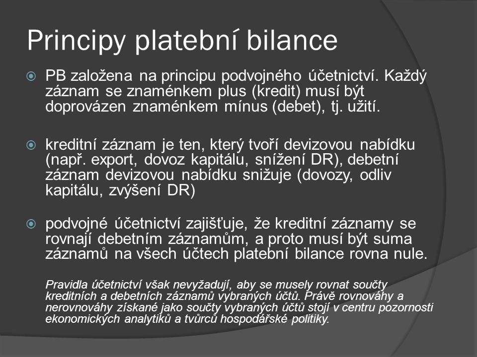 Principy platební bilance  PB založena na principu podvojného účetnictví. Každý záznam se znaménkem plus (kredit) musí být doprovázen znaménkem mínus