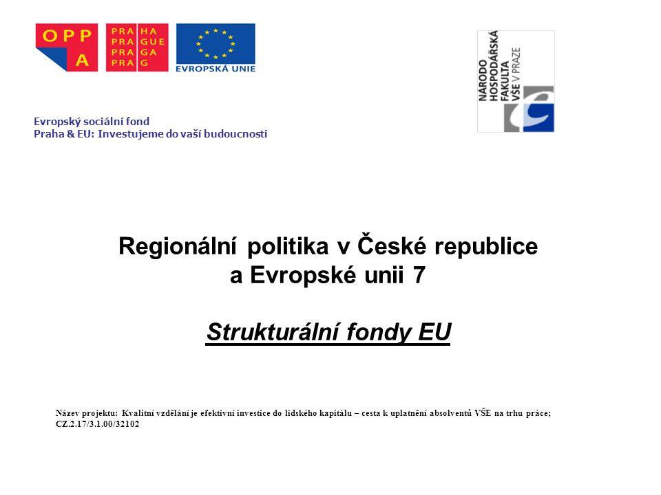 Regionální politika v České republice a Evropské unii 7 Strukturální fondy EU Evropský sociální fond Praha & EU: Investujeme do vaší budoucnosti Název projektu: Kvalitní vzdělání je efektivní investice do lidského kapitálu – cesta k uplatnění absolventů VŠE na trhu práce; CZ.2.17/3.1.00/32102 Evropský sociální fond Praha & EU: Investujeme do vaší budoucnosti