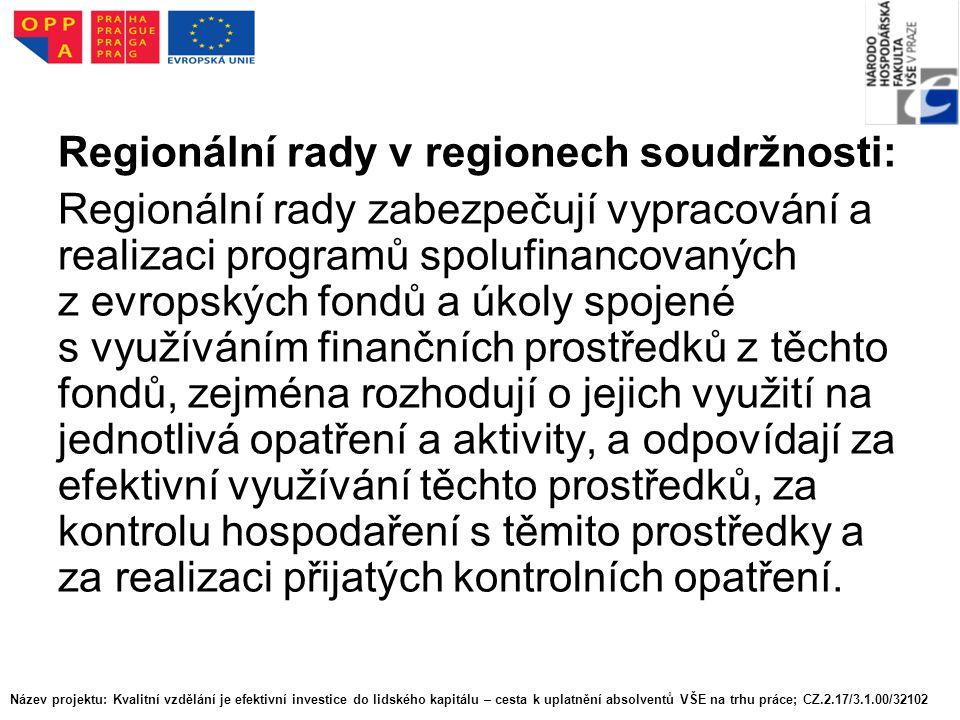 Regionální rady v regionech soudržnosti: Regionální rady zabezpečují vypracování a realizaci programů spolufinancovaných z evropských fondů a úkoly spojené s využíváním finančních prostředků z těchto fondů, zejména rozhodují o jejich využití na jednotlivá opatření a aktivity, a odpovídají za efektivní využívání těchto prostředků, za kontrolu hospodaření s těmito prostředky a za realizaci přijatých kontrolních opatření.