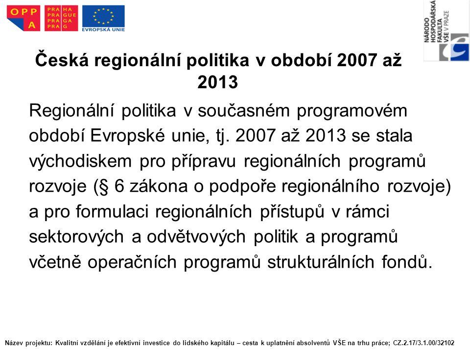 Česká regionální politika v období 2007 až 2013 Regionální politika v současném programovém období Evropské unie, tj.