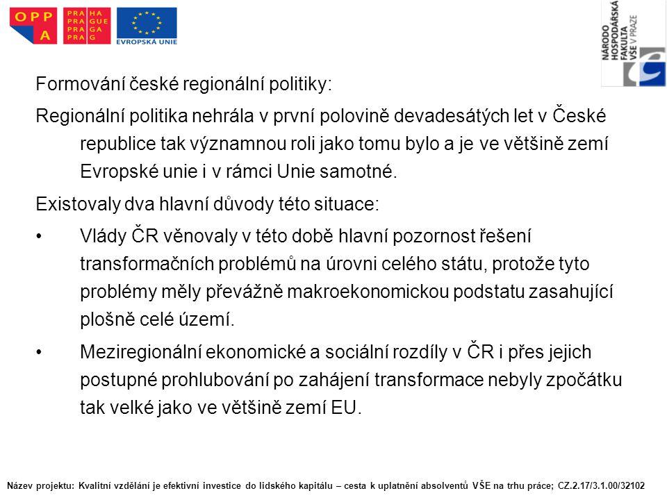Formování české regionální politiky: Regionální politika nehrála v první polovině devadesátých let v České republice tak významnou roli jako tomu bylo a je ve většině zemí Evropské unie i v rámci Unie samotné.