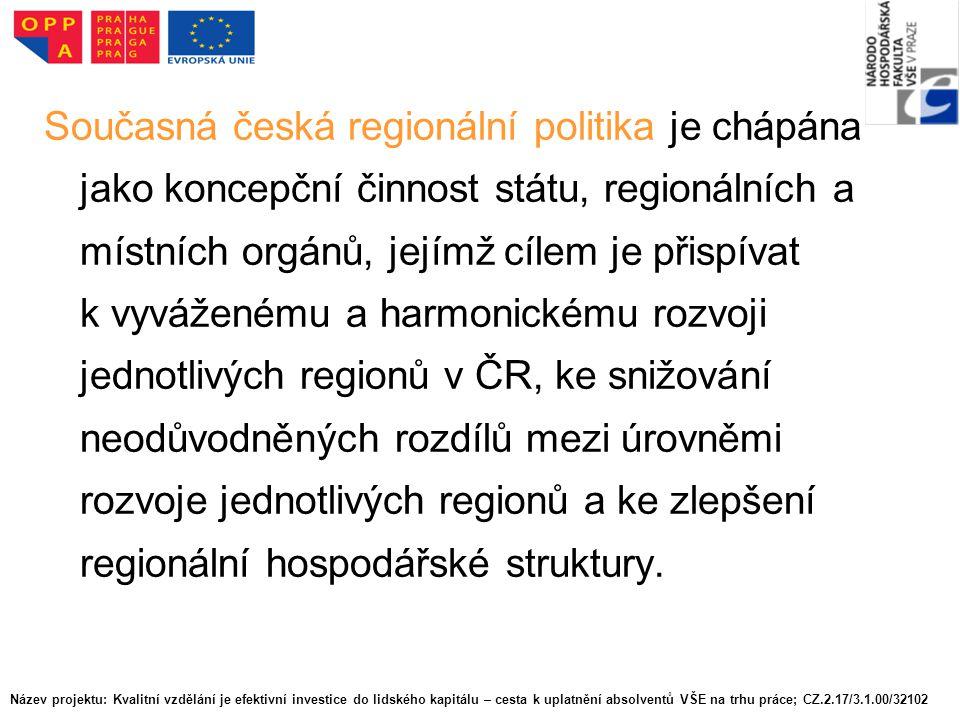 Současná česká regionální politika je chápána jako koncepční činnost státu, regionálních a místních orgánů, jejímž cílem je přispívat k vyváženému a harmonickému rozvoji jednotlivých regionů v ČR, ke snižování neodůvodněných rozdílů mezi úrovněmi rozvoje jednotlivých regionů a ke zlepšení regionální hospodářské struktury.