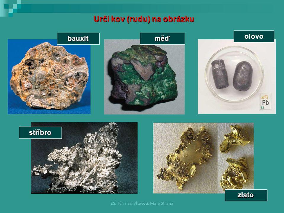 bauxitměď olovo ZŠ, Týn nad Vltavou, Malá Strana Urči kov (rudu) na obrázku stříbro zlato