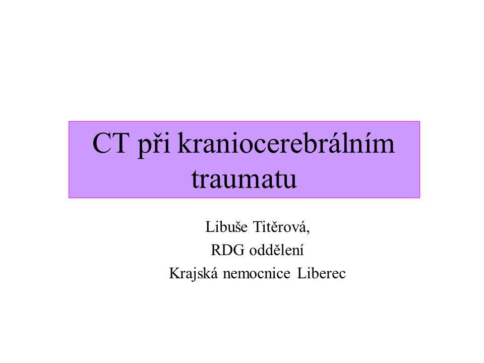 CT při kraniocerebrálním traumatu Libuše Titěrová, RDG oddělení Krajská nemocnice Liberec
