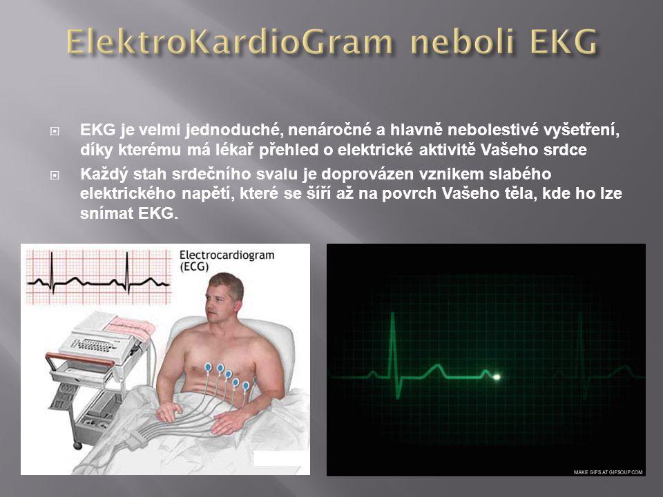  EKG je velmi jednoduché, nenáročné a hlavně nebolestivé vyšetření, díky kterému má lékař přehled o elektrické aktivitě Vašeho srdce  Každý stah srd