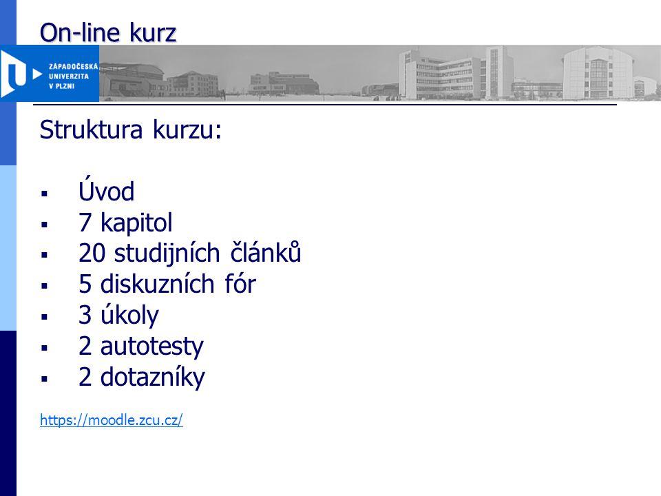 On-line kurz Struktura kurzu:  Úvod  7 kapitol  20 studijních článků  5 diskuzních fór  3 úkoly  2 autotesty  2 dotazníky https://moodle.zcu.cz