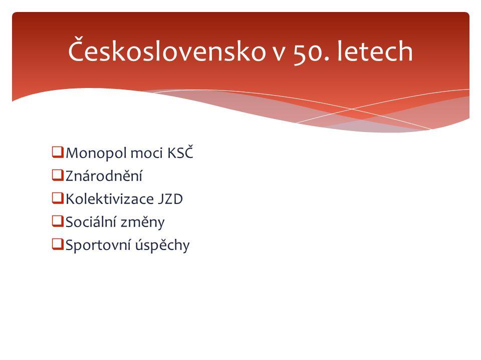  Monopol moci KSČ  Znárodnění  Kolektivizace JZD  Sociální změny  Sportovní úspěchy Československo v 50. letech