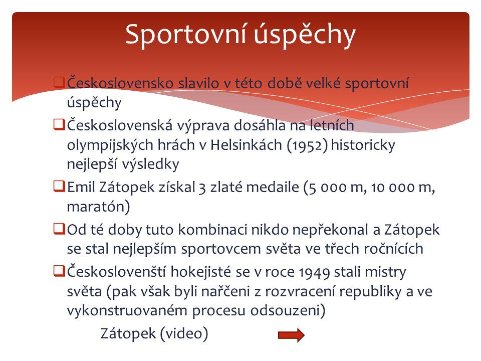  Československo slavilo v této době velké sportovní úspěchy  Československá výprava dosáhla na letních olympijských hrách v Helsinkách (1952) histor