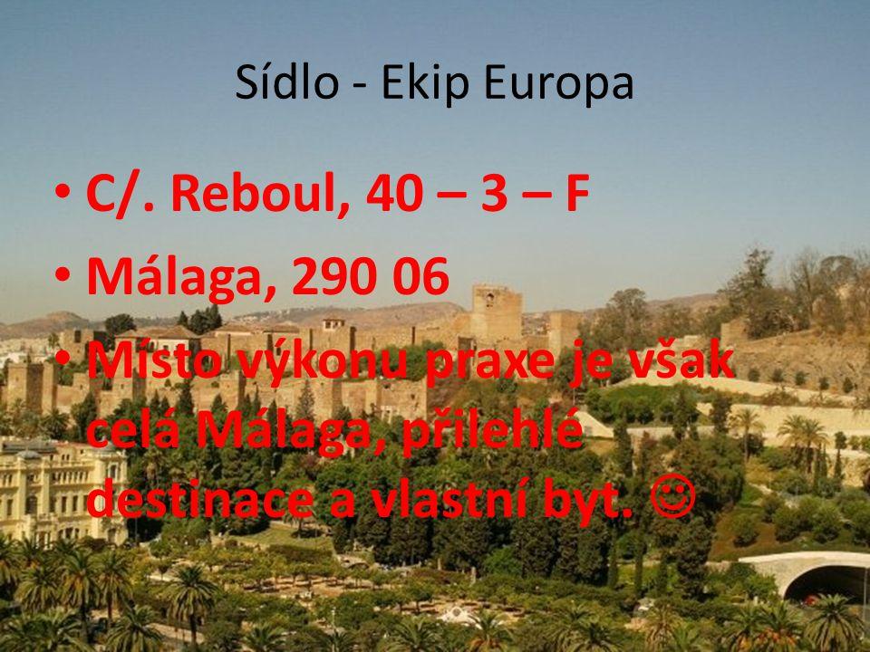 Sídlo - Ekip Europa C/. Reboul, 40 – 3 – F Málaga, 290 06 Místo výkonu praxe je však celá Málaga, přilehlé destinace a vlastní byt.
