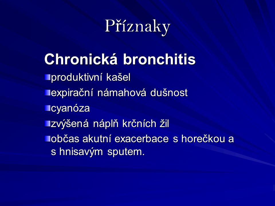 P ř íznaky Chronická bronchitis produktivní kašel expirační námahová dušnost cyanóza zvýšená náplň krčních žil občas akutní exacerbace s horečkou a s