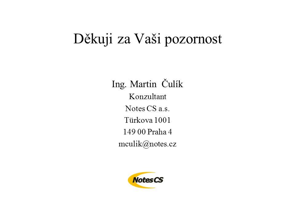 Děkuji za Vaši pozornost Ing. Martin Čulík Konzultant Notes CS a.s.