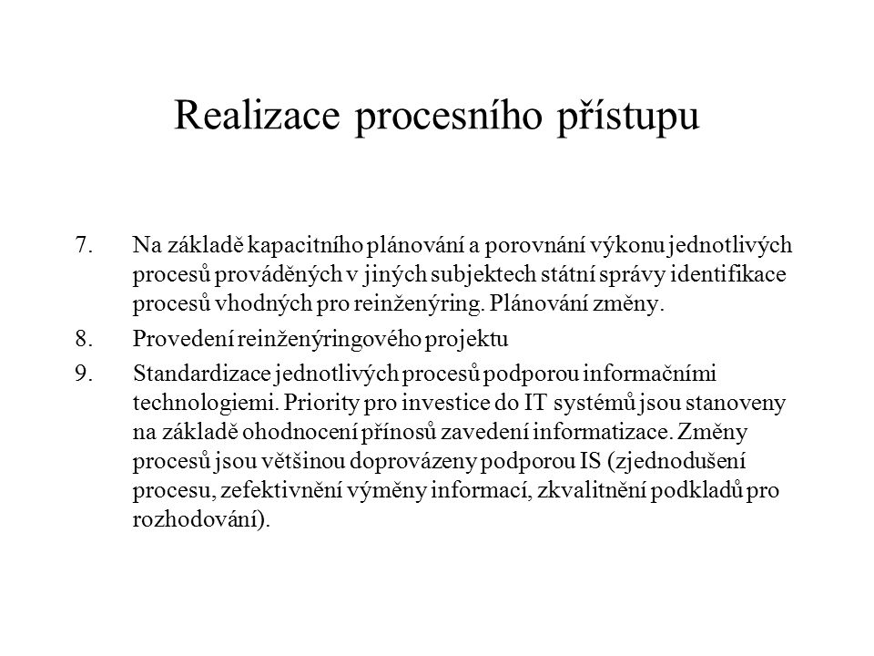 Přínosy zavedení procesního přístupu v subjektech výkonu státní správy Možné přínosy: Transparentní odpovědnost.