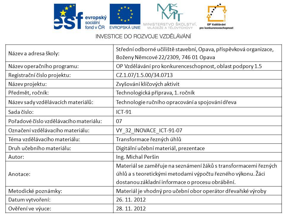 Název a adresa školy: Střední odborné učiliště stavební, Opava, příspěvková organizace, Boženy Němcové 22/2309, 746 01 Opava Název operačního programu:OP Vzdělávání pro konkurenceschopnost, oblast podpory 1.5 Registrační číslo projektu:CZ.1.07/1.5.00/34.0713 Název projektu:Zvyšování klíčových aktivit Předmět, ročník:Technologická příprava, 1.