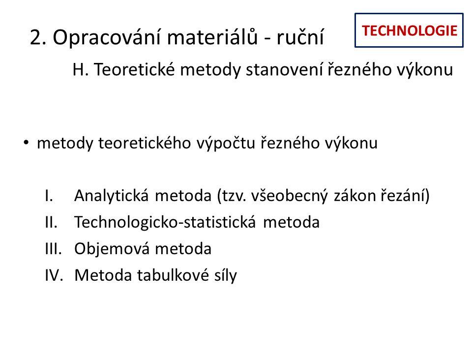 TECHNOLOGIE 2. Opracování materiálů - ruční H. Teoretické metody stanovení řezného výkonu metody teoretického výpočtu řezného výkonu I.Analytická meto