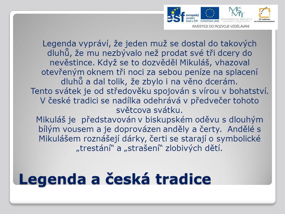 Legenda a česká tradice Legenda vypráví, že jeden muž se dostal do takových dluhů, že mu nezbývalo než prodat své tři dcery do nevěstince. Když se to