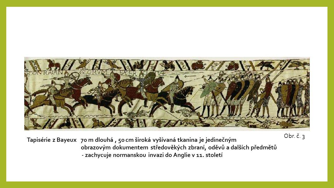 Obr. č. 3 Tapisérie z Bayeux 70 m dlouhá, 50 cm široká vyšívaná tkanina je jedinečným obrazovým dokumentem středověkých zbraní, oděvů a dalších předmě