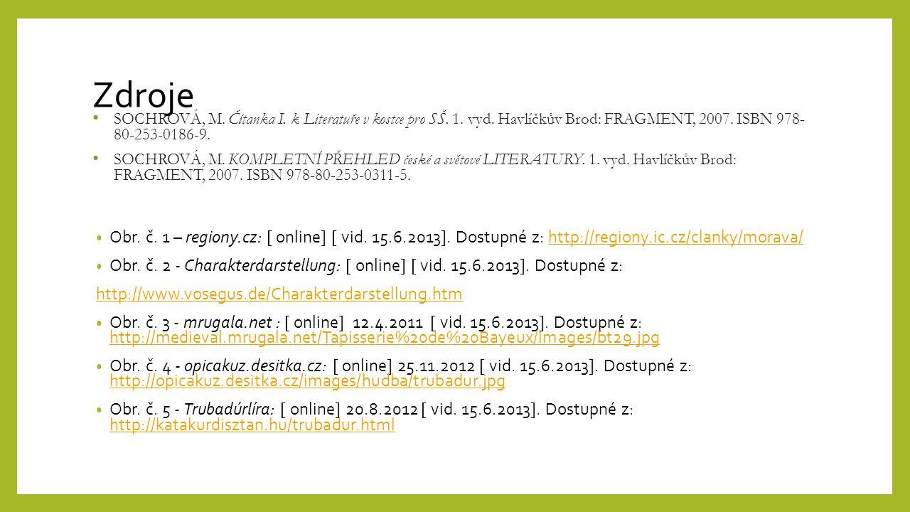 Zdroje SOCHROVÁ, M. Čítanka I. k Literatuře v kostce pro SŠ. 1. vyd. Havlíčkův Brod: FRAGMENT, 2007. ISBN 978- 80-253-0186-9. SOCHROVÁ, M. KOMPLETNÍ P