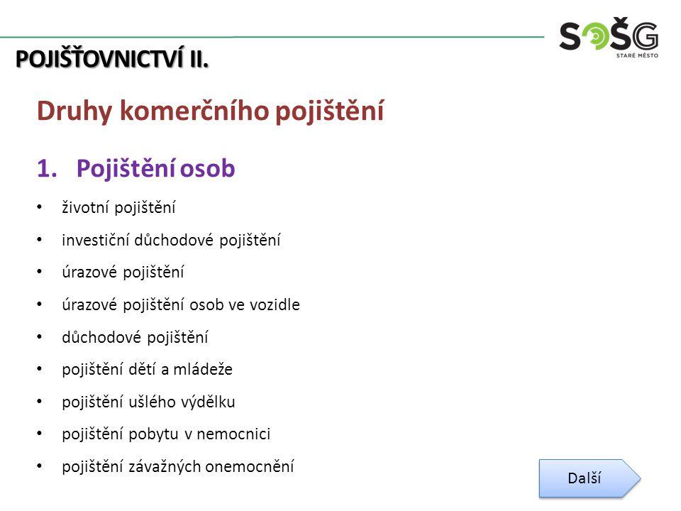 POJIŠŤOVNICTVÍ II. Druhy komerčního pojištění 1.
