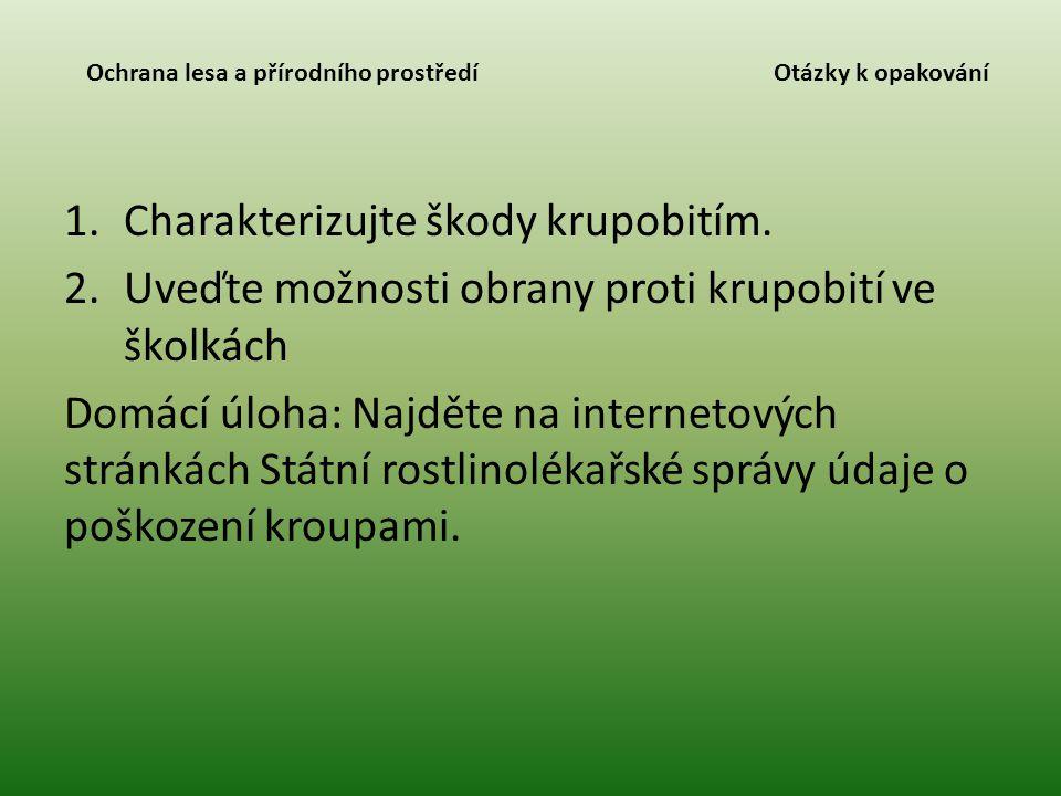 Ochrana lesa a přírodního prostředí Otázky k opakování 1.Charakterizujte škody krupobitím.