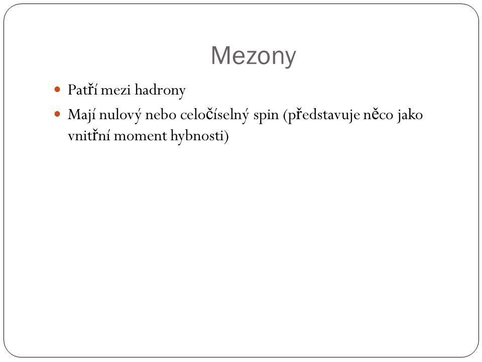 Mezony Pat ř í mezi hadrony Mají nulový nebo celo č íselný spin (p ř edstavuje n ě co jako vnit ř ní moment hybnosti)