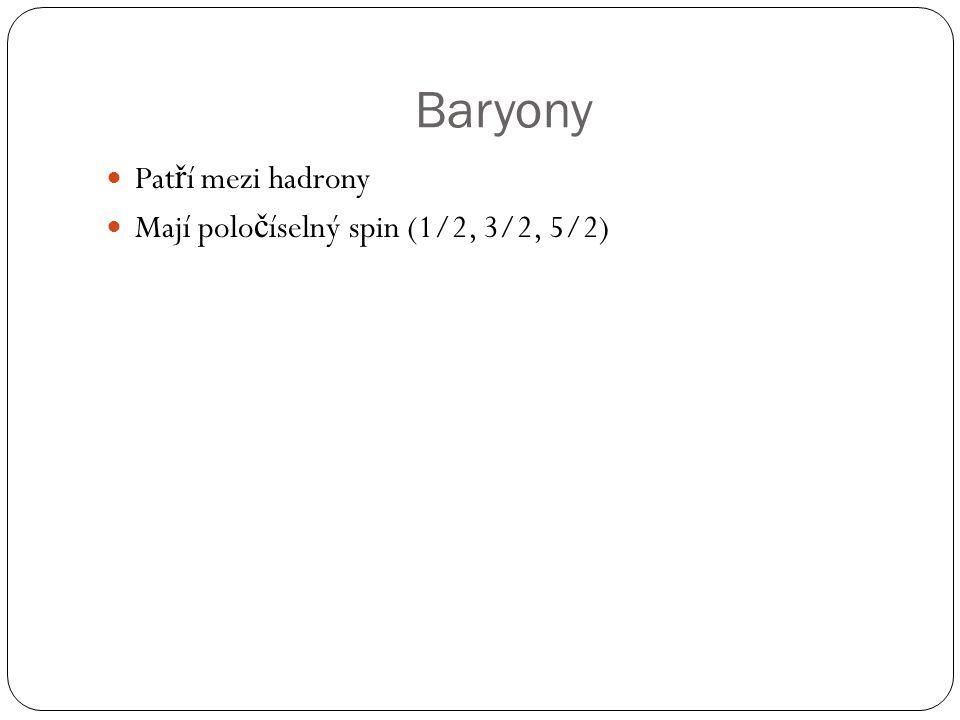 Baryony Pat ř í mezi hadrony Mají polo č íselný spin (1/2, 3/2, 5/2)