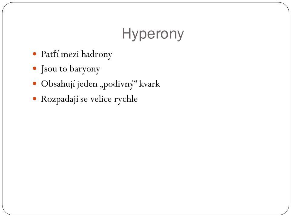 """Hyperony Pat ř í mezi hadrony Jsou to baryony Obsahují jeden """"podivný kvark Rozpadají se velice rychle"""