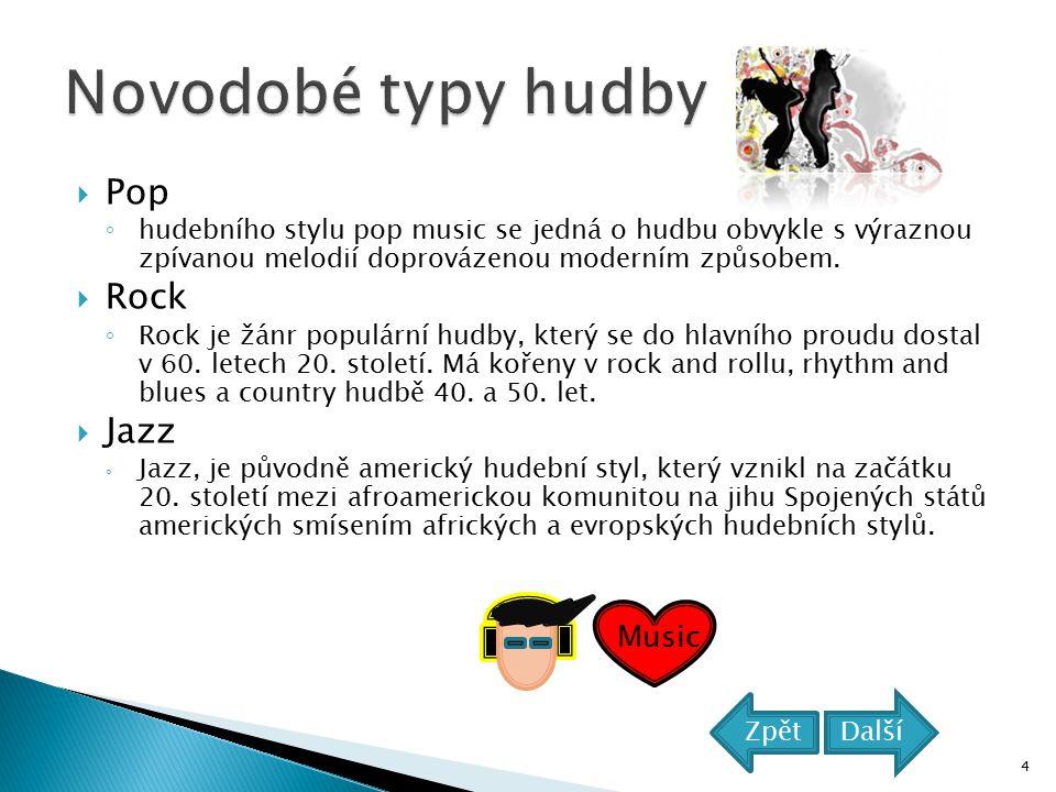  Pop ◦ hudebního stylu pop music se jedná o hudbu obvykle s výraznou zpívanou melodií doprovázenou moderním způsobem.  Rock ◦ Rock je žánr populární