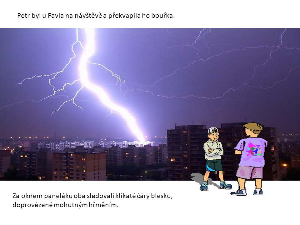 Petr byl u Pavla na návštěvě a překvapila ho bouřka.
