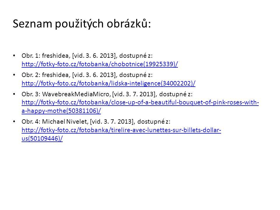 Seznam použitých obrázků: Obr. 1: freshidea, [vid. 3. 6. 2013], dostupné z: http://fotky-foto.cz/fotobanka/chobotnice(19925339)/ http://fotky-foto.cz/