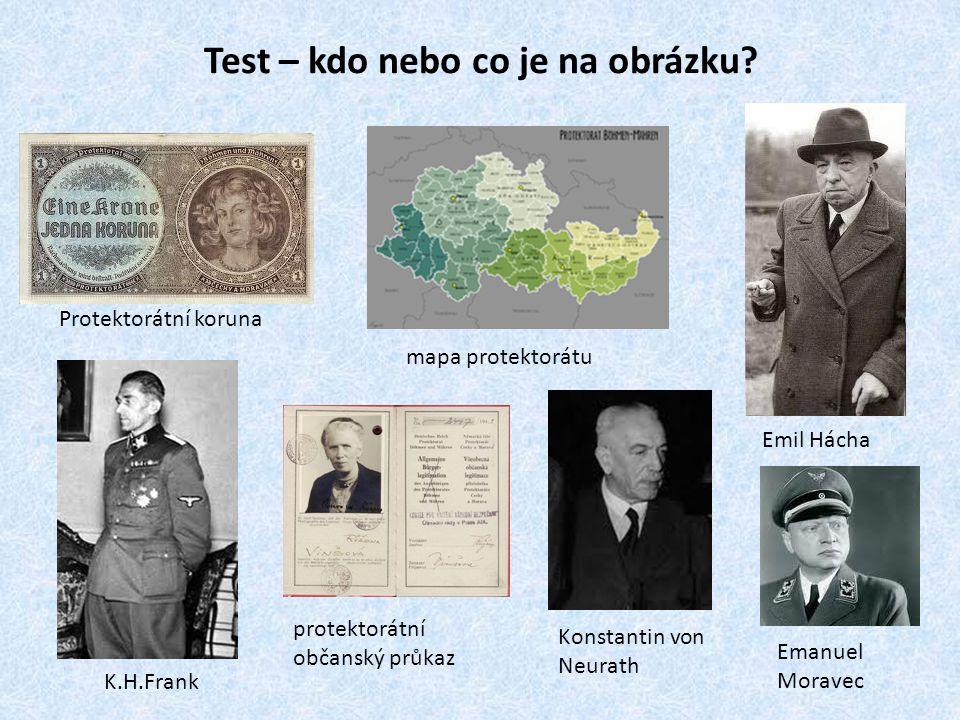Test – kdo nebo co je na obrázku? Protektorátní koruna Emil Hácha mapa protektorátu K.H.Frank Konstantin von Neurath Emanuel Moravec protektorátní obč