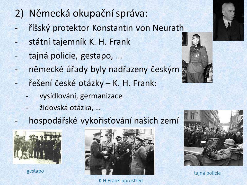 2)Německá okupační správa: -říšský protektor Konstantin von Neurath -státní tajemník K. H. Frank -tajná policie, gestapo, … -německé úřady byly nadřaz