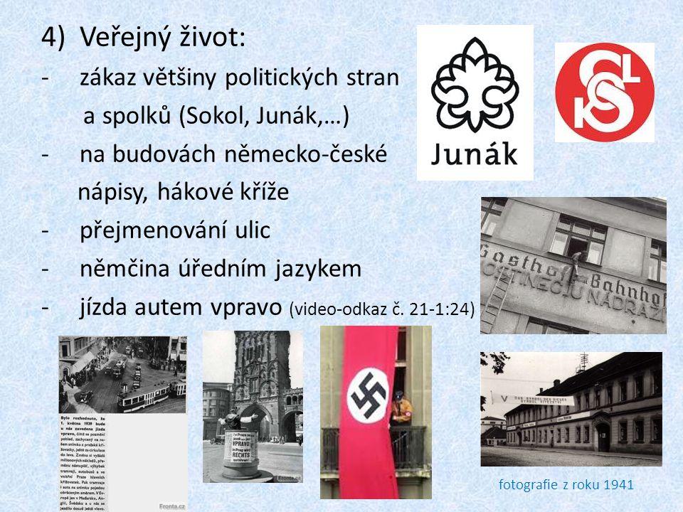 4)Veřejný život: -zákaz většiny politických stran a spolků (Sokol, Junák,…) -na budovách německo-české nápisy, hákové kříže -přejmenování ulic -němčin