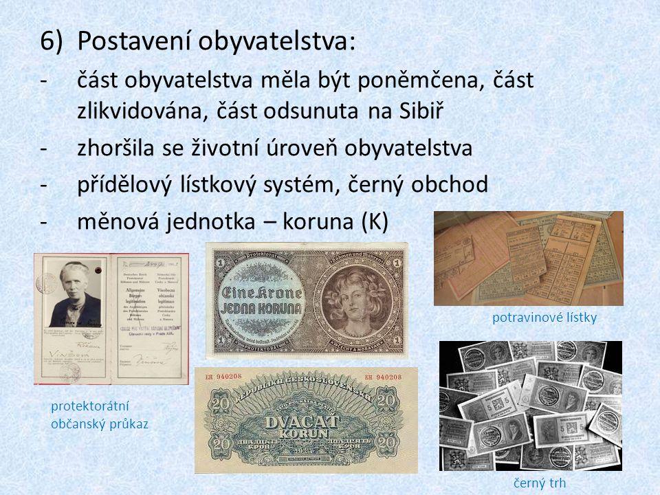 6)Postavení obyvatelstva: -část obyvatelstva měla být poněmčena, část zlikvidována, část odsunuta na Sibiř -zhoršila se životní úroveň obyvatelstva -p