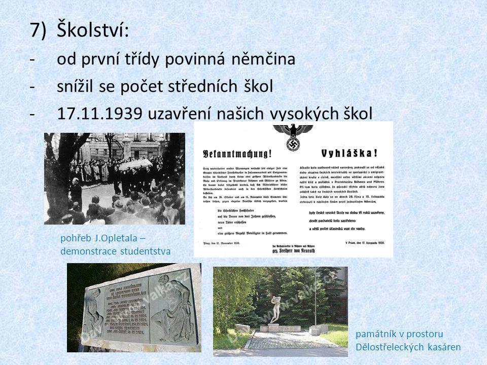 7)Školství: -od první třídy povinná němčina -snížil se počet středních škol -17.11.1939 uzavření našich vysokých škol pohřeb J.Opletala – demonstrace
