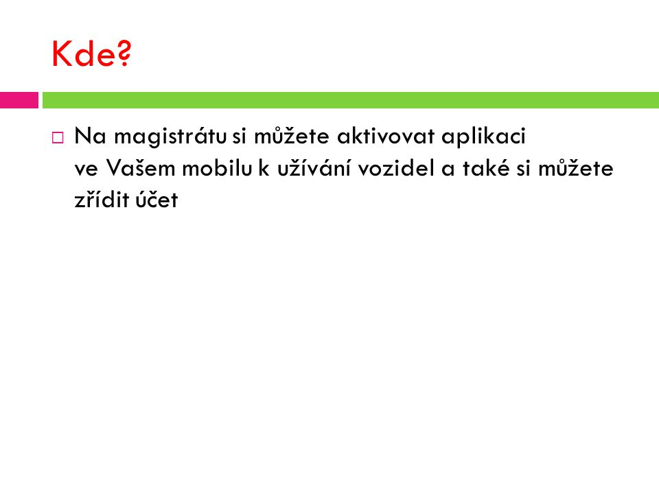 Kde?  Na magistrátu si můžete aktivovat aplikaci ve Vašem mobilu k užívání vozidel a také si můžete zřídit účet