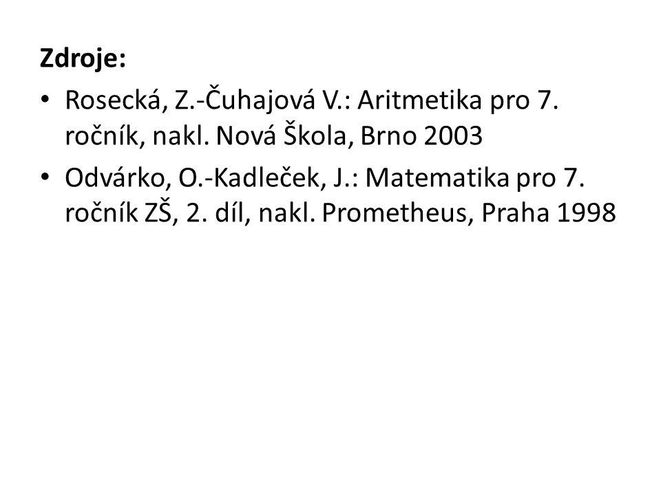 Zdroje: Rosecká, Z.-Čuhajová V.: Aritmetika pro 7. ročník, nakl. Nová Škola, Brno 2003 Odvárko, O.-Kadleček, J.: Matematika pro 7. ročník ZŠ, 2. díl,