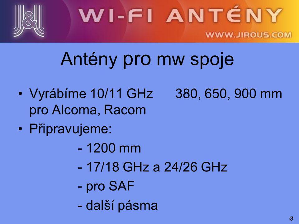 Antény pro mw spoje Vyrábíme 10/11 GHz 380, 650, 900 mm pro Alcoma, Racom Připravujeme: - 1200 mm - 17/18 GHz a 24/26 GHz - pro SAF - další pásma ø