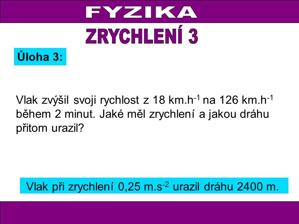 Vlak zvýšil svoji rychlost z 18 km.h -1 na 126 km.h -1 během 2 minut.