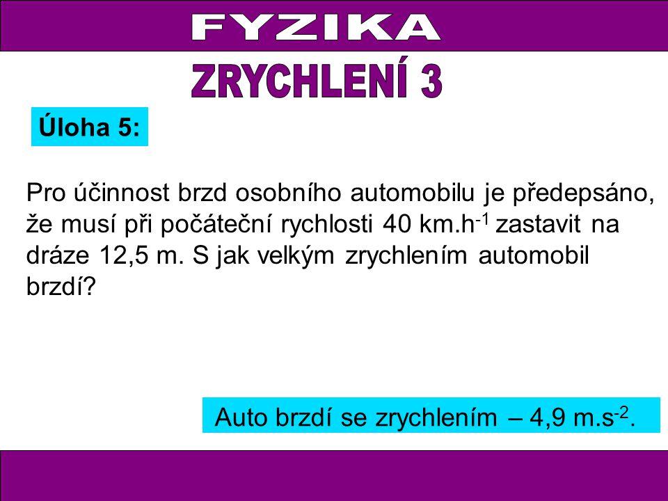 Pro účinnost brzd osobního automobilu je předepsáno, že musí při počáteční rychlosti 40 km.h -1 zastavit na dráze 12,5 m.