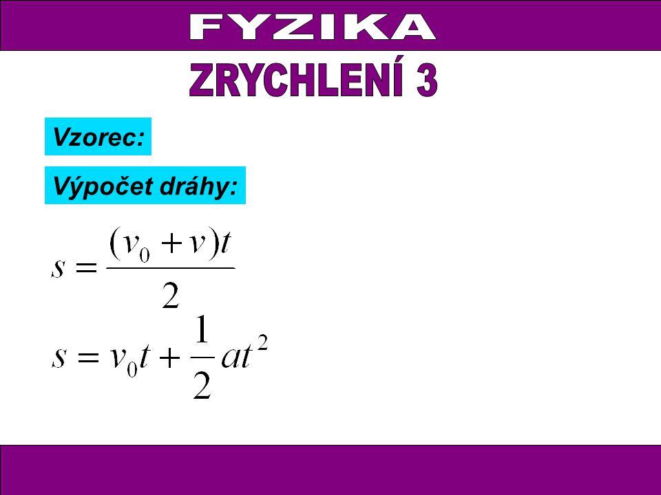 Vzorec: Výpočet dráhy:... dosažená rychlost … počáteční rychlost... celkový čas … zrychlení