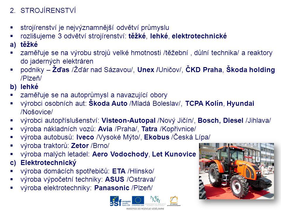 2.STROJÍRENSTVÍ  strojírenství je nejvýznamnější odvětví průmyslu  rozlišujeme 3 odvětví strojírenství: těžké, lehké, elektrotechnické a)těžké  zam
