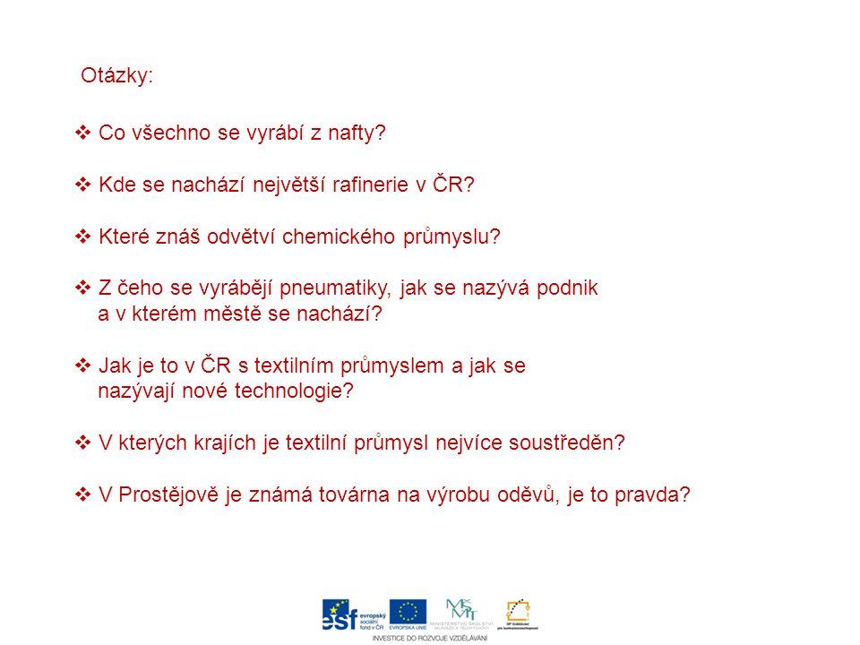  Co všechno se vyrábí z nafty?  Kde se nachází největší rafinerie v ČR?  Které znáš odvětví chemického průmyslu?  Z čeho se vyrábějí pneumatiky, j