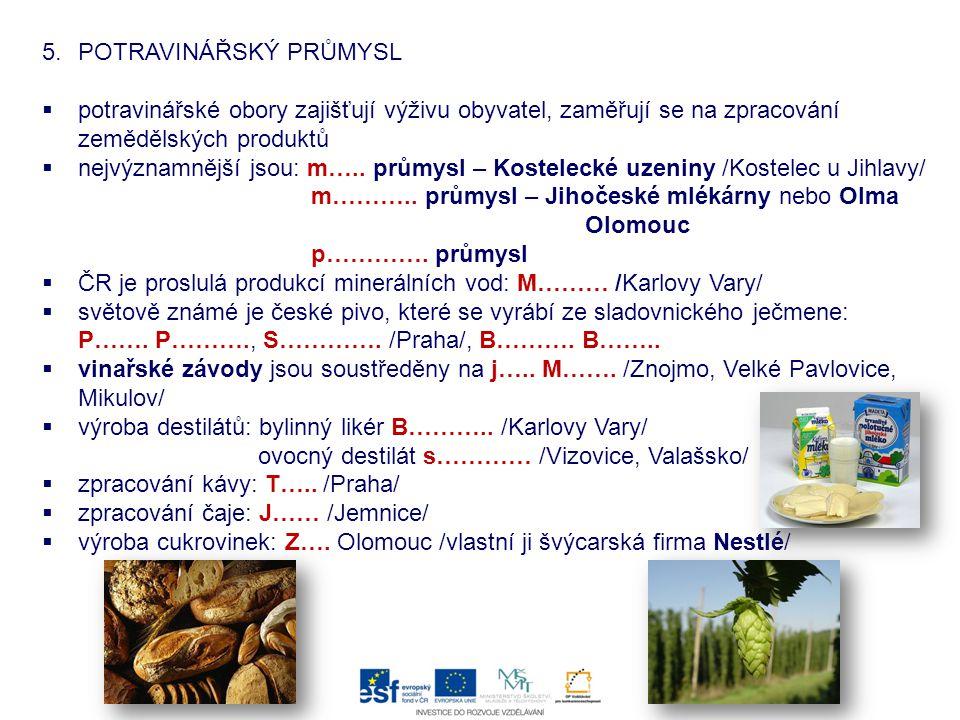 5.POTRAVINÁŘSKÝ PRŮMYSL  potravinářské obory zajišťují výživu obyvatel, zaměřují se na zpracování zemědělských produktů  nejvýznamnější jsou: m….. p