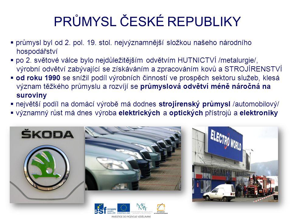 PRŮMYSL ČESKÉ REPUBLIKY  průmysl byl od 2. pol. 19. stol. nejvýznamnější složkou našeho národního hospodářství  po 2. světové válce bylo nejdůležitě