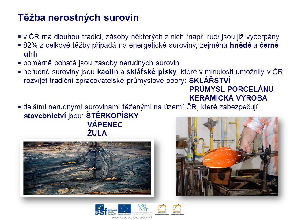 Těžba nerostných surovin  v ČR má dlouhou tradici, zásoby některých z nich /např. rud/ jsou již vyčerpány  82% z celkové těžby připadá na energetick