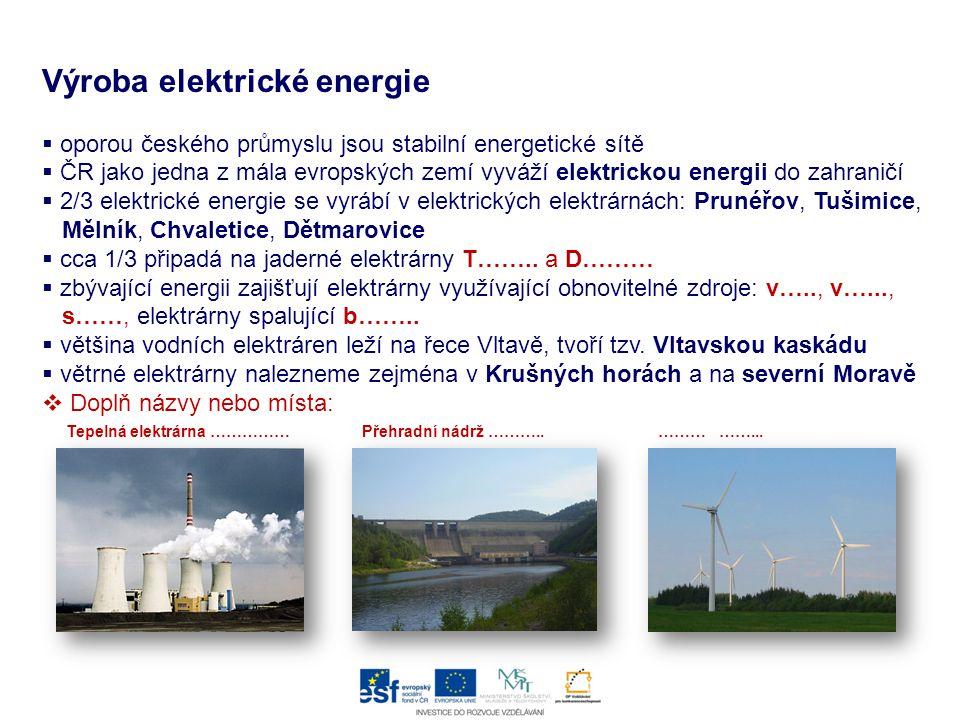 Výroba elektrické energie  oporou českého průmyslu jsou stabilní energetické sítě  ČR jako jedna z mála evropských zemí vyváží elektrickou energii d